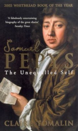 Samuel Pepys: The Unequalled Self by Claire Tomalin