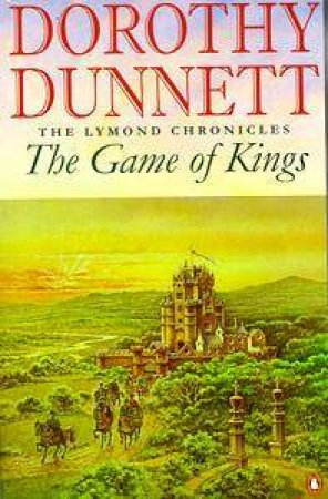 The Lymond Chronicles: The Game Of Kings by Dorothy Dunnett