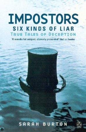 Impostors: Six Kinds Of Liar - True Tales Of Deception by Sarah Burton
