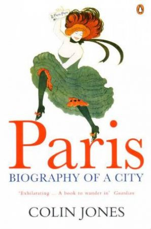 Paris: Biography Of A City by Colin Jones