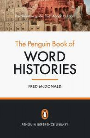 The Penguin Book Of Word Histories: Penguin Reference Library by Fred McDonald