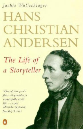 Hans Christian Andersen: The Story Of A Storyteller by Jackie Wullschlager