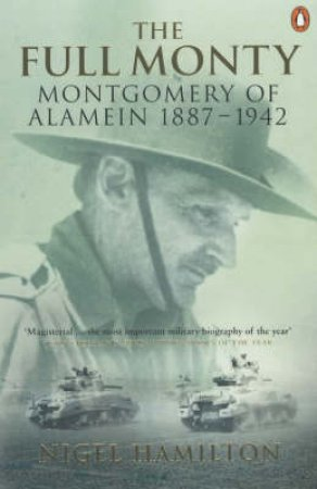 The Full Monty: Montgomery Of Alamein 1887-1942 by Nigel Hamilton