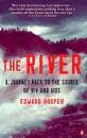 The River: A Journey To The Source Of HIV & Aids by Edward Hooper