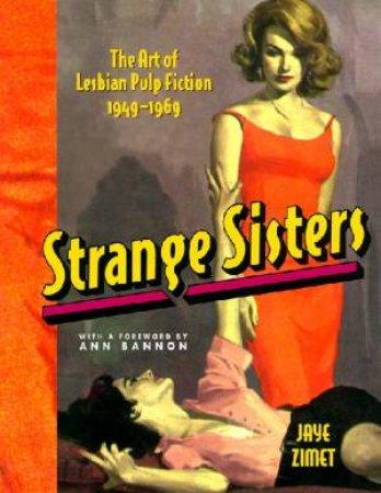 Strange Sisters: The Art Of Lesbian Pulp Fiction 1949-1969 by Jaye Zimet