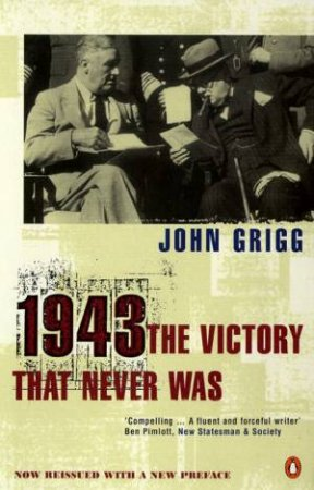1943: The Victory That Never Was by John Grigg