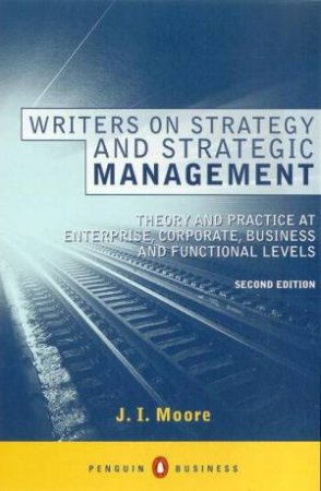 Writers On Strategy & Strategic Management by J I Moore