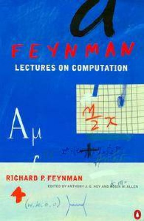 Lectures On Computation by Richard P Feynman