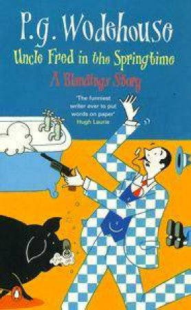 Uncle Fred In The Springtime: A Blandings Story by P G Wodehouse