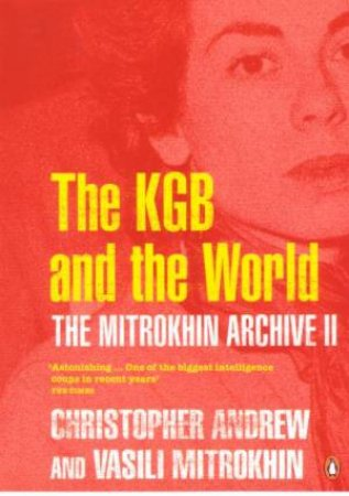 The Mitrokhin Archive II: The KGB & the World by Christopher Andrew et al.