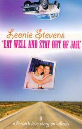 Eat Well And Stay Out Of Jail by Leonie Stevens