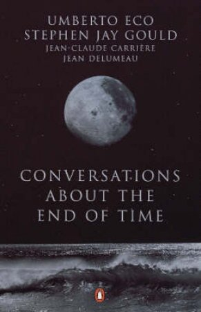 Conversations About The End Of Time by Umberto Eco