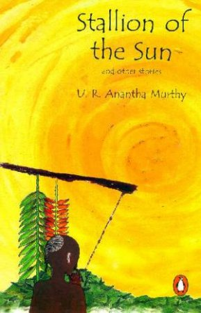 Stallion Of The Sun & Other Stories by U R Anantha Murthy