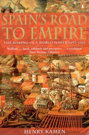Spain's Road To Empire: The Making Of A World Power 1492-1763 by Henry Kamen