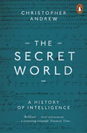 The Secret World: A History Of Intellgence by Christopher Andrew