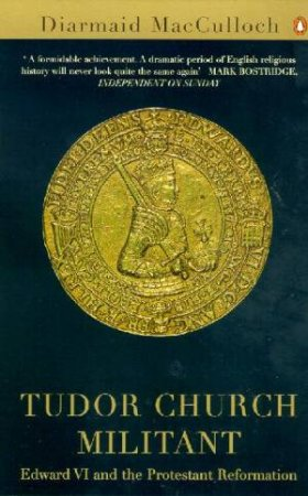 Tudor Church Militant: Edward VI And The Protestant Reformation by Diarmaid Macculloch