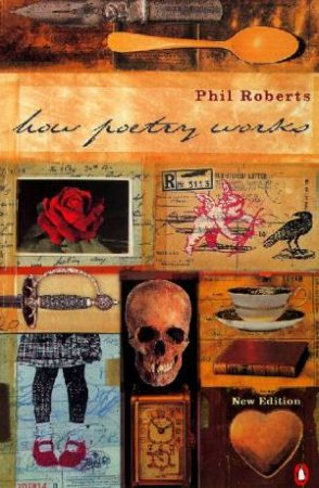How Poetry Works: The Elements Of English Poetry by Phil Roberts