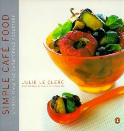 Simple Cafe Food: Secrets From The Garnet Road Foodstore by Julie Le Clerc