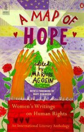 A Map Of Hope: Women's Writings On Human Rights: An International Literary Anthology by Marjorie Agosin