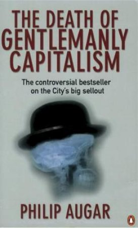 The Death Of Gentlemanly Capitalism by Philip Augar