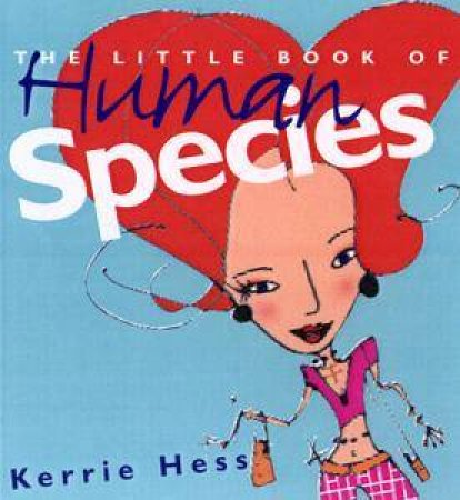 Field Guide To Human Species by Kerrie Hess