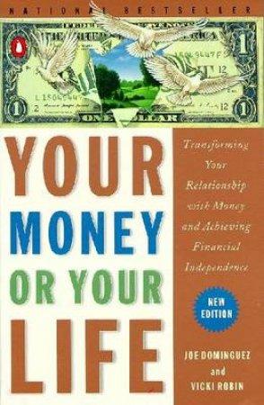 Your Money Or Your Life by Joe  Dominguez  Et Al