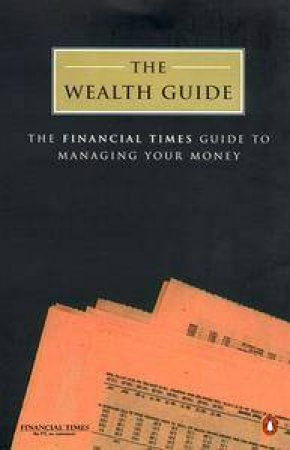 The Wealth Guide: The Art Of Growing Rich by Various