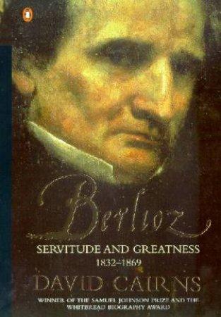 Berlioz: Servitude & Greatness by David Cairns