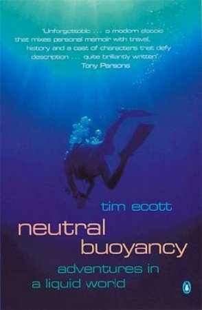 Neutral Buoyancy: Adventures In A Liquid World by Tim Ecott