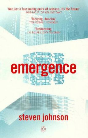 Emergence: What The New Science Can Teach Us About Our Minds, Our Communities, & Ourselves by Steven Johnson