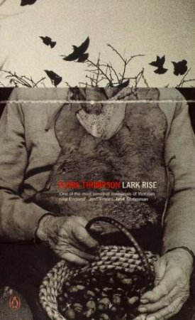Penguin Classics: Lark Rise To Candleford by Flora Thompson
