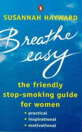 Breathe Easy: The Friendly Stop-Smoking Guide For Women by Susannah Hayward