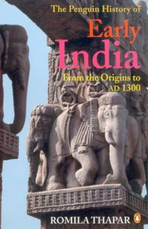 The Penguin History Of Early India: From The Origins To AD1300 by Romila Thapar