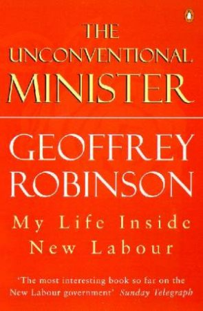 The Unconventional Minister: My Life Inside New Labour by Geoffrey Robinson