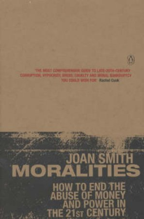 Moralities: How To End The Abuse Of Money & Power In The 21st Century by Joan Smith