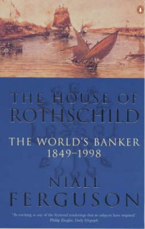 The House Of Rothschild: The World's Banker, 1849-1945 by Niall Ferguson