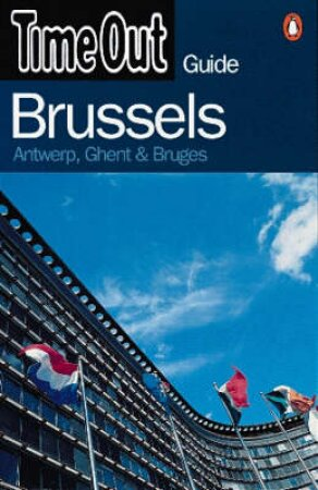 Time Out Guide To Brussels: Antwerp, Ghent & Bruges by Various