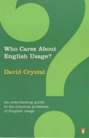 Who Cares About English USAge? by  David Crystal
