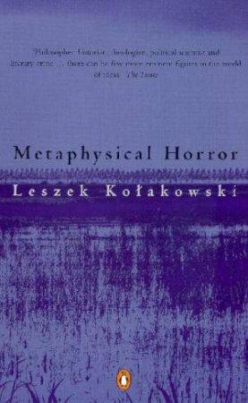 Metaphysical Horror by Leszek Kolakowski