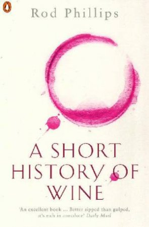 A Short History Of Wine by Roderick Phillips