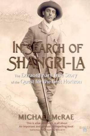 In Search Of Shangri-La: The Extraordinary True Story Of The Quest For The Lost Horizon by Michael McRae