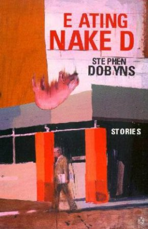 Eating Naked & Other Stories by Stephen Dobyns