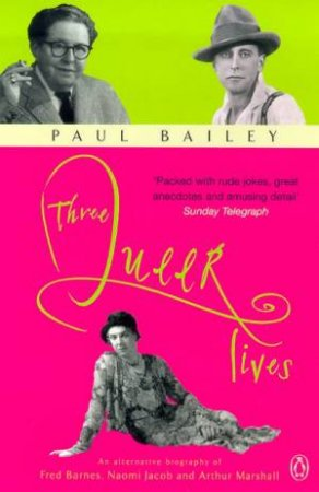 Three Queer Lives by Paul Bailey