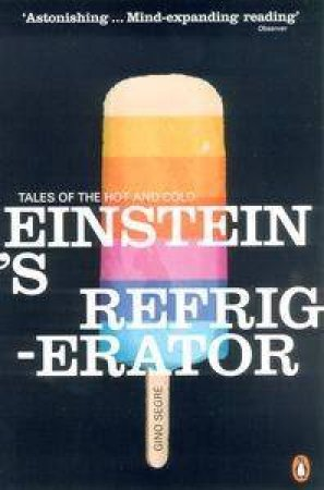 Einstein's Refrigerator: Tales Of The Hot & Cold by Segre Gino