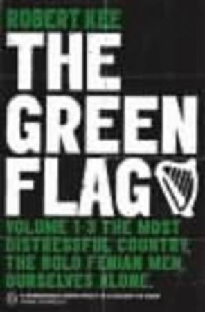 The Green Flag: A History Of Irish Nationalism by Kee Robert