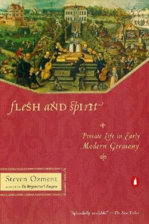 Flesh And Spirit by Steven Ozment