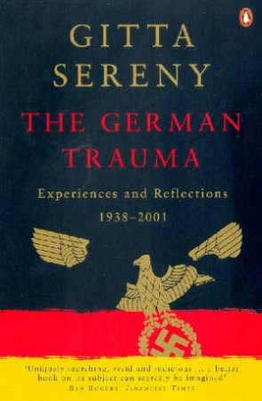 The German Trauma: Experiences And Reflections 1938 - 1999 by Gitta Sereny