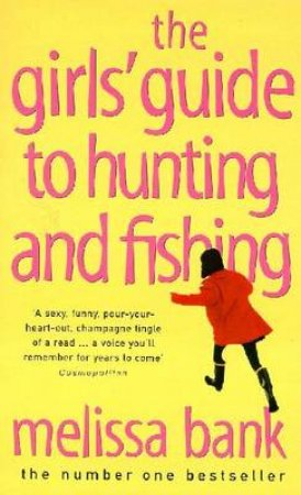 The Girls' Guide To Hunting & Fishing by Melissa Bank