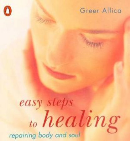 Easy Steps To Healing by Allica Greer
