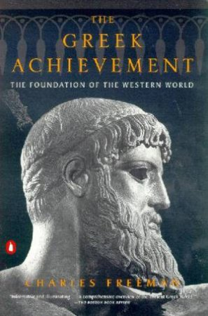 The Greek Achievement: The Foundation Of The Western World by Charles Freeman